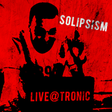 Solipsism - Solipsism - Live @ Tronic