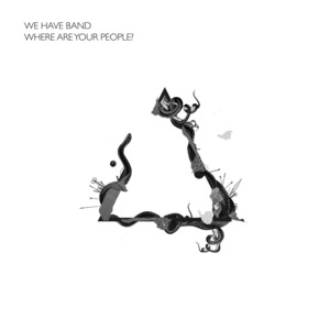 We Have Band - Where Are Your People?