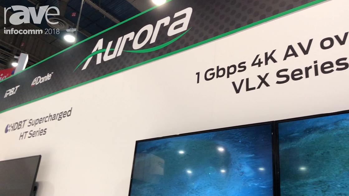 InfoComm 2018: Aurora Multimedia Discusses VLX Series 1 Gig 4K AV-Over-IP Solution