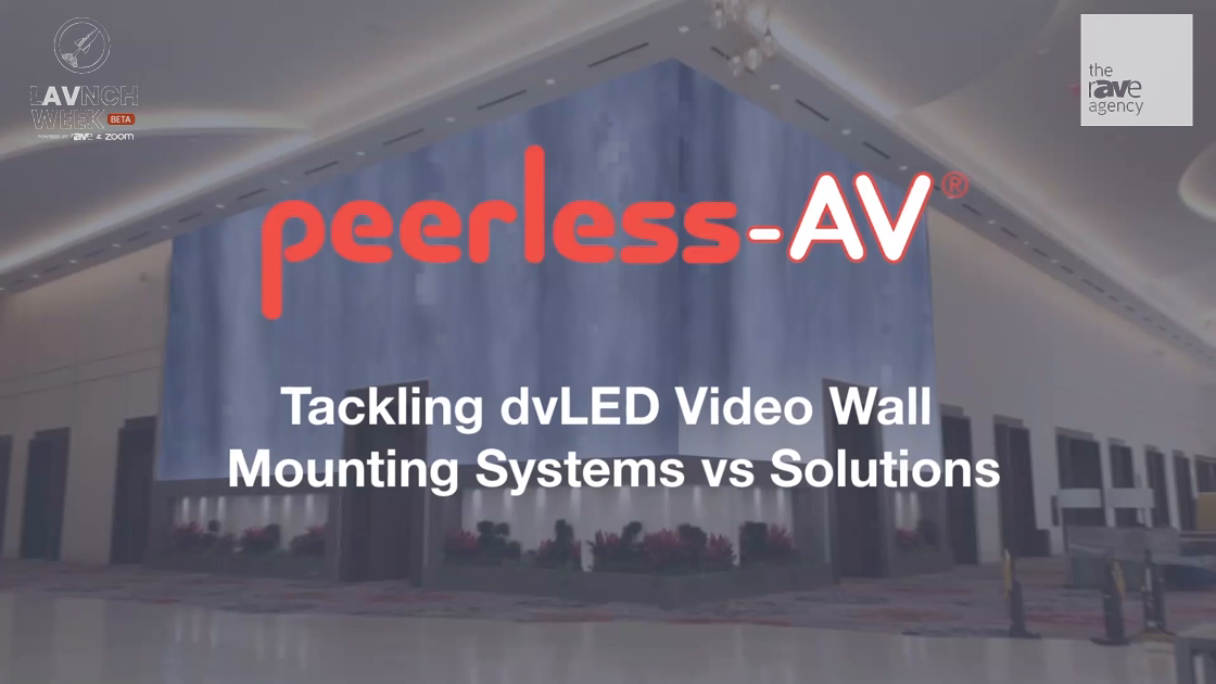 LAVNCH WEEK: Peerless-AV- Tackling dvLED Video Wall Mounting Solutions vs. Systems