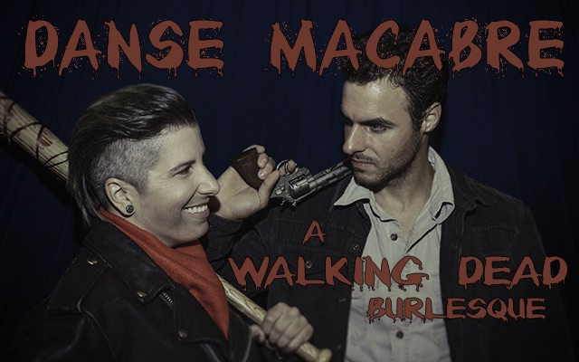 Danse Macabre: A Walking Dead Burlesque