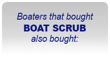 Boaters the bought BOAT SCRUB also bought: