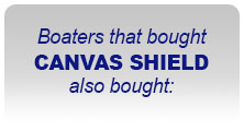 Boaters that bought CANVAS SHIELD also bought: