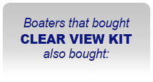 Boaters the bought CLEAR VIEW KIT also bought:
