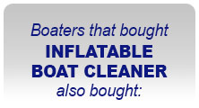 Boaters the bought INFLATBLE BOAT CLEANER also bought: