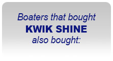 Boaters the bought KWIK SHINE also bought: