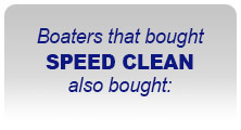 Boaters the bought SPEED CLEAN also bought: