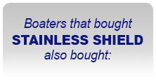 Boaters that bought STAINLESS SHIELD also bought: