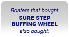 Boaters the bought SURE STEP BUFFING WHEEL also bought:
