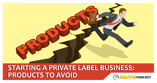 Episode 6-Starting a Private Label Business-Products to Avoid