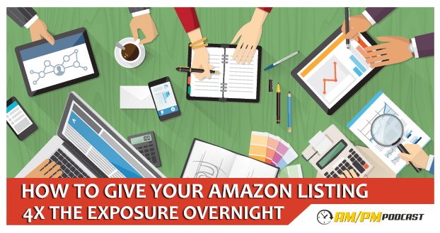 Episode 17 How To Give Your Amazon Product Listing 4X The Exposure Overnight