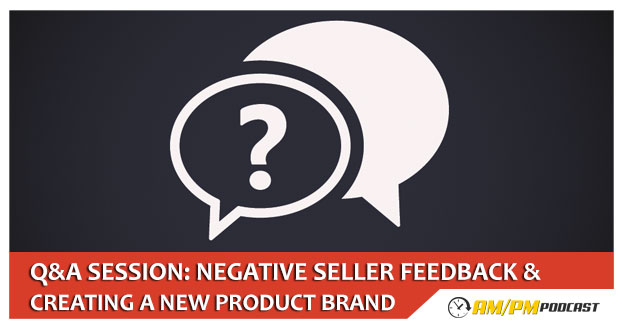 Negative Seller Feedback & Creating a New Private Label Product Brand