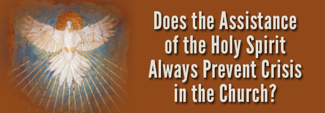 Header-Does the assistance of the Holy Spirit always prevent crisis in the church
