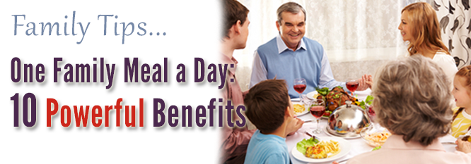 1 Family Meal - 10 Powerful Benefits