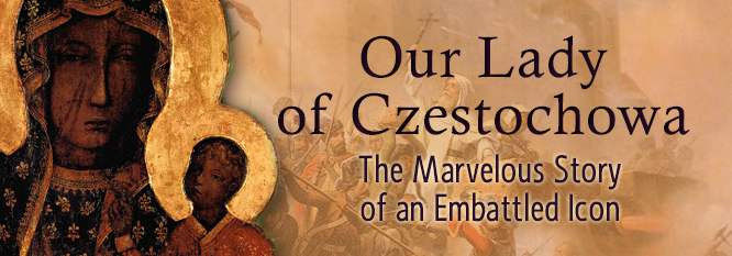 Header-Our Lady of Czestochowa: Marvelous Story of an Embattled Icon