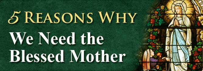 Header-5 Reasons why we need the Blessed Mother