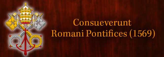 Consueverunt Romani Pontifices (1569) Header
