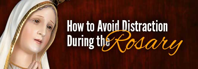 How to avoid distraction during the Rosary