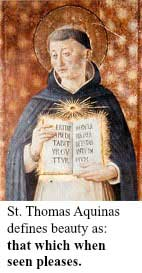 St. Thomas Aquinas defines beauty as: That which when seen pleases.