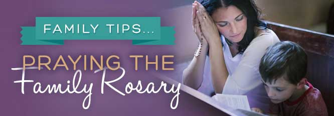 Header - Family Tip 9 - Praying the Family Rosary