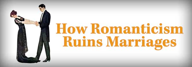How Romanticism Ruins Marriages