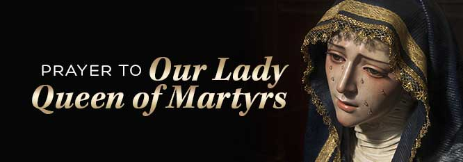 Prayer to Our Lady Queen of Martyrs