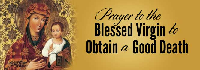 Prayer to the Blessed Virgin to Obtain a Good Death
