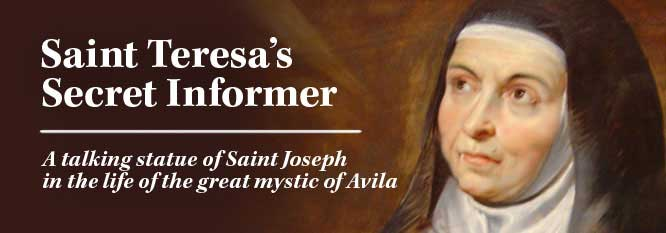 Saint Teresa's Secret Informer - A talking statue of Saint Joseph in the life of the great mystic of Avila