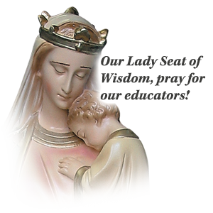 Our Lady Seat of Wisdom, pray for our educators!
