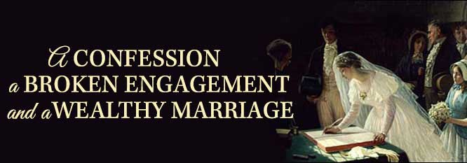Header-A Confession, broken engagement, wealthy marriage