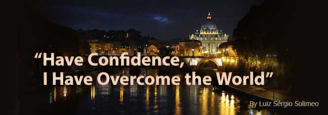 Have Confidence, I have overcome the world, by Luiz Sergio Solimeo