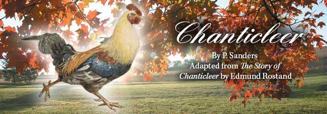 "Chanticleer, by P. Sanders. Adapted from ""The Story of Chanticleer"" by Edmund Rostand"