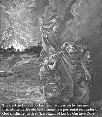 "The destruction of Sodom and Gomorrah by fire and brimstone in the old testament is a perrenial reminder of God's infinite justice. Image ""The flight of Lot"" by Gustave Doré depicting the scene"