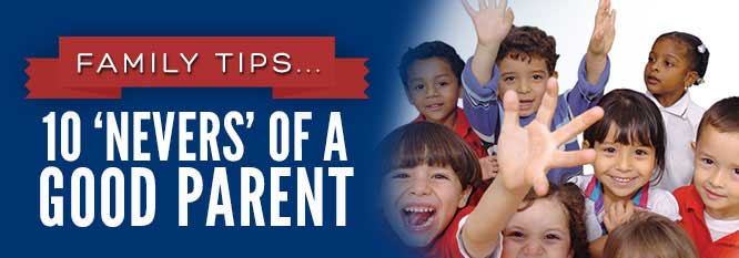 Header - Family Tip 12 - 10 Nevers of a Good Parent