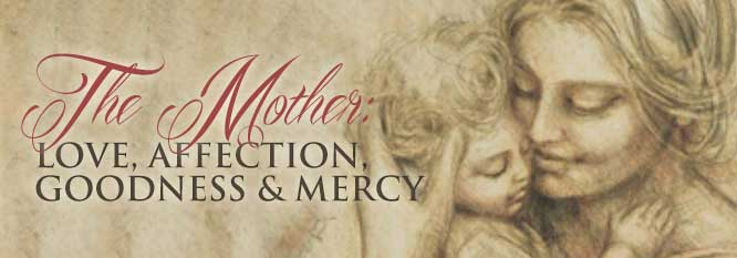 The Mother: Love, Affection, Goodness & Mercy