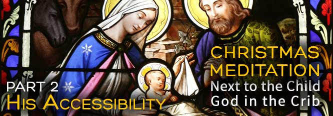 Christmas Meditation Next to the Child God in the Crib Part 2 - His Accessibility