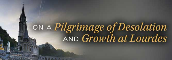 Header - On a Pilgrimage of desolation and growth at Lourdes