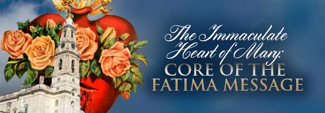 Header - The Immaculate Heart of Mary: Core of the Fatima Message