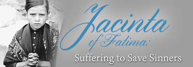 Jacinta of Fatima: Suffering to save sinners