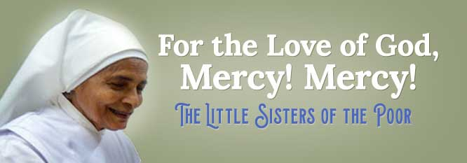 Little Sisters of the Poor - For the Love of God, Mercy! Mercy!