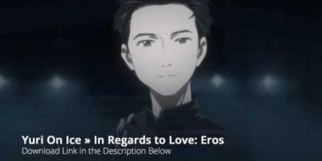 Yuri On Ice In Regards to Love: Eros Full Song