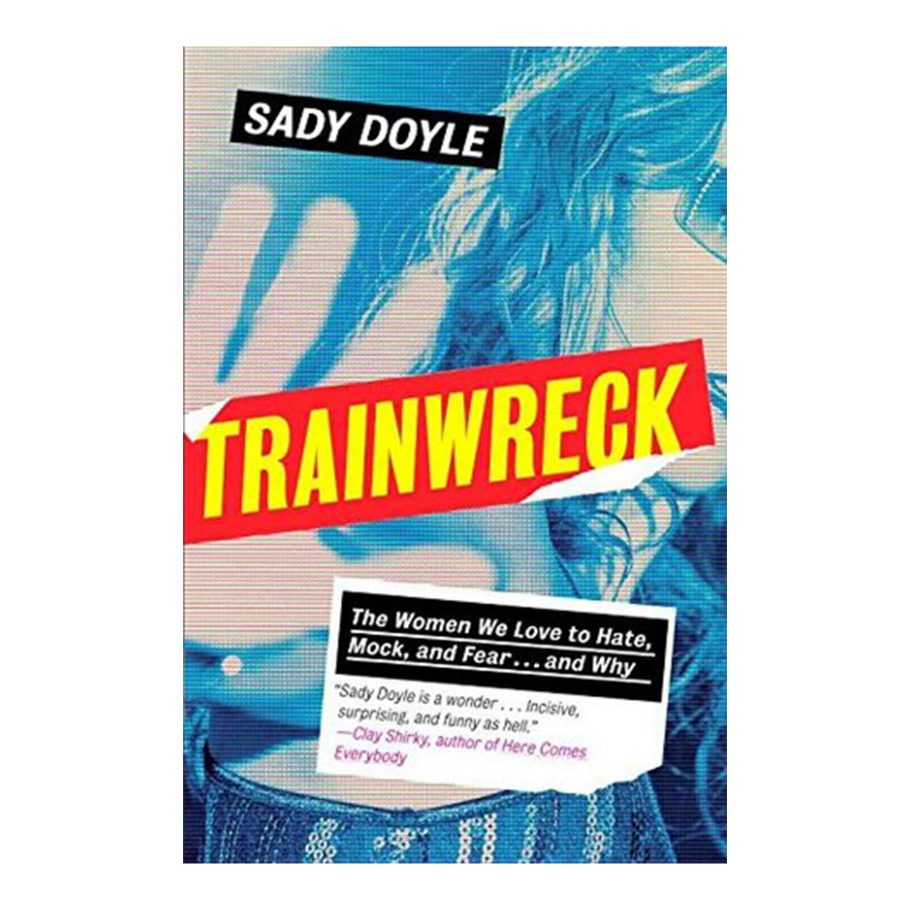 Trainwreck by Sady Doyle