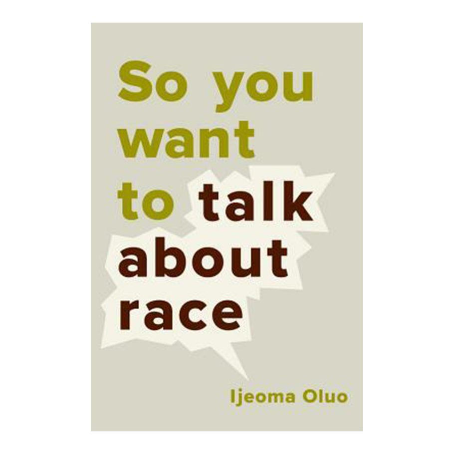 So You Want to Talk About Race? by Ijeoma Oluo
