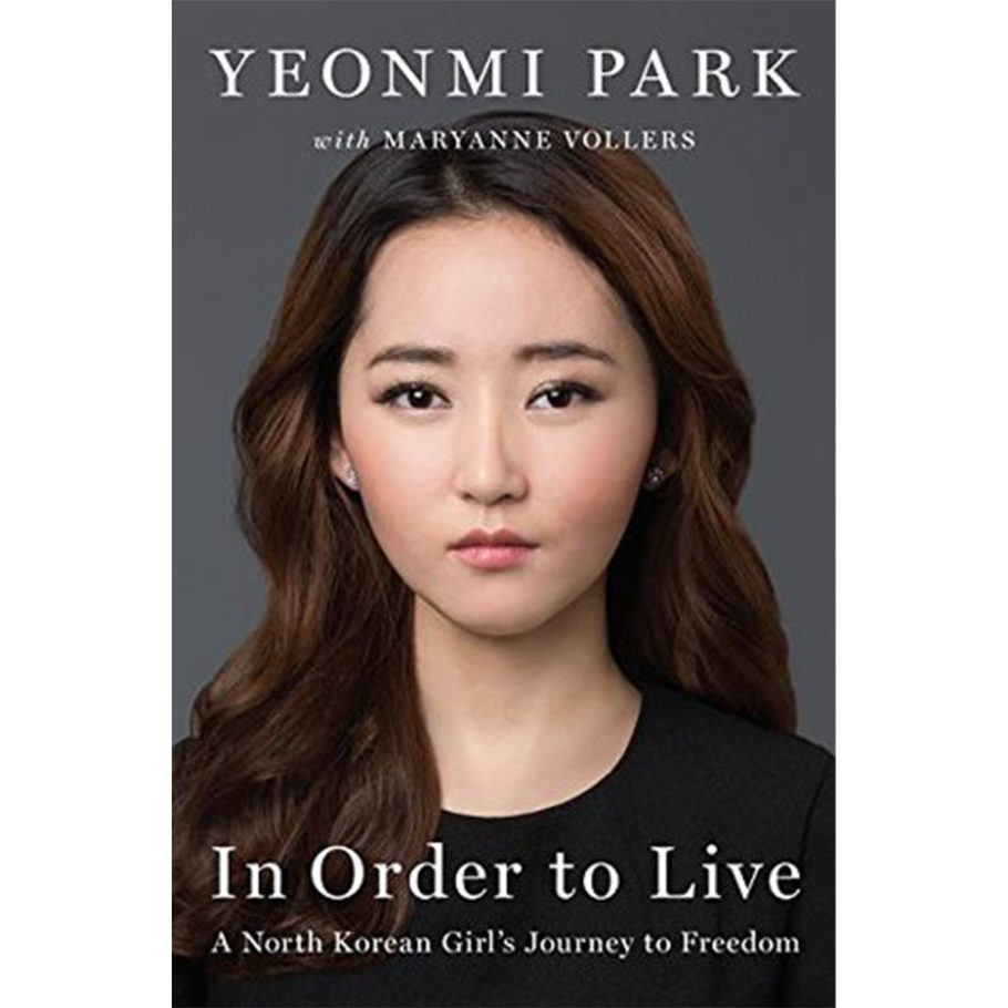 In Order to Live: A North Korean Girl's Journey to Freedom by Yeonmi Park