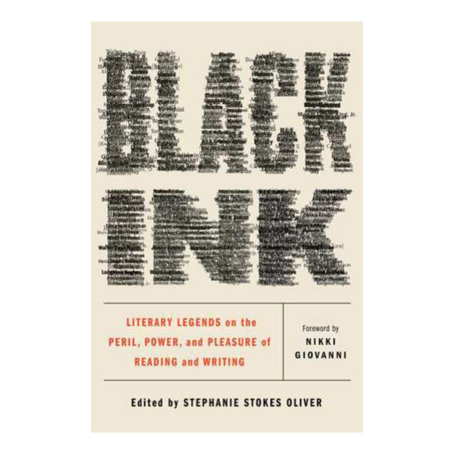 Black Ink: Literary Legends on the Peril, Power, and Pleasure of Reading and Writing edited by Stephanie Stokes Oliver