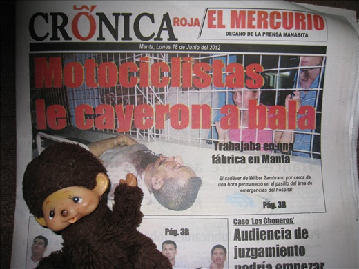What I learned: Ecuadorian newspapers love to report on deaths and include photos of dead bodies, on the front page!