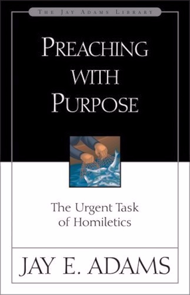 """Evaluation of """"Preaching with Purpose"""" by Jay Adams – by C"""
