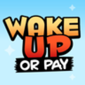 Wake Up Or Pay