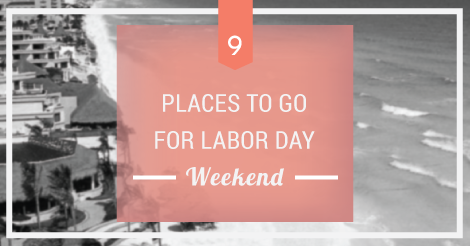9 Places to Go for Labor Day Weekend