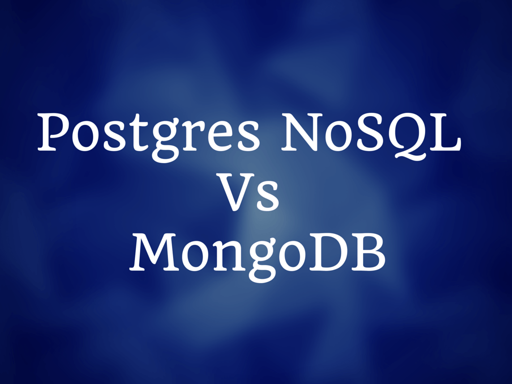 Is Postgres NoSQL Better Than MongoDB?
